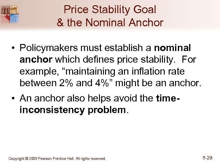 Price Stability Goal & the Nominal Anchor • Policymakers must establish a nominal anchor