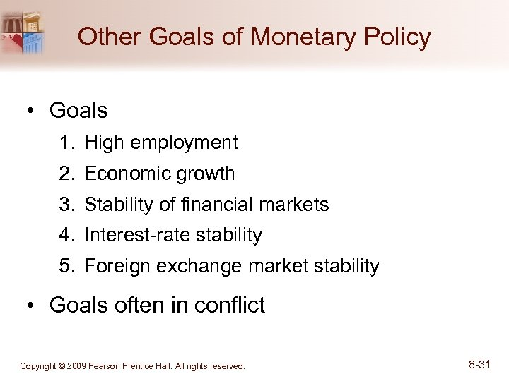 Other Goals of Monetary Policy • Goals 1. High employment 2. Economic growth 3.