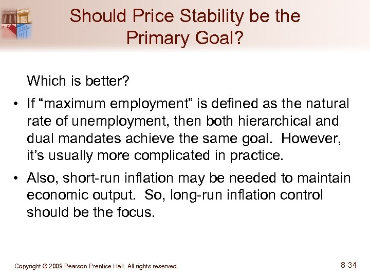"Should Price Stability be the Primary Goal? Which is better? • If ""maximum employment"""
