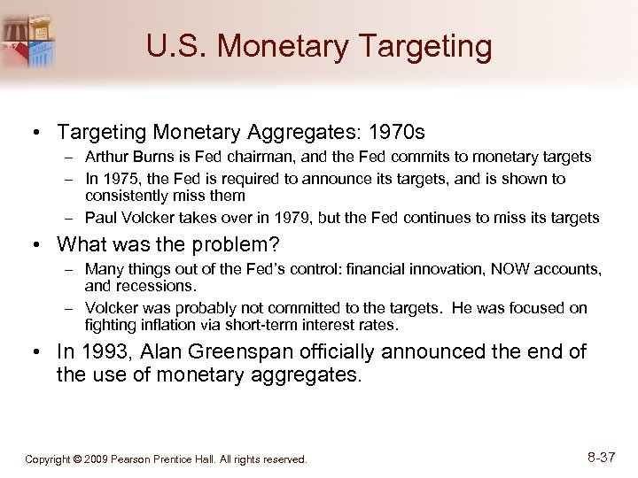 U. S. Monetary Targeting • Targeting Monetary Aggregates: 1970 s – Arthur Burns is