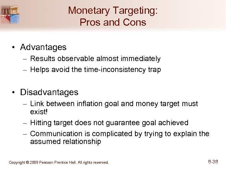 Monetary Targeting: Pros and Cons • Advantages – Results observable almost immediately – Helps