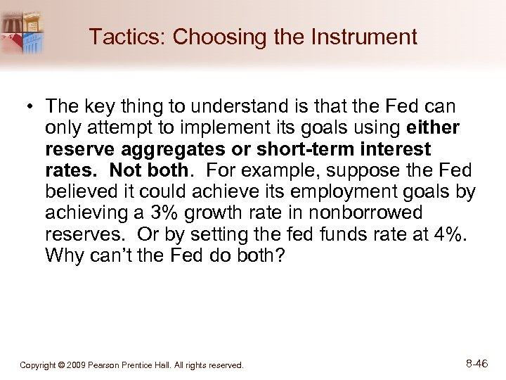 Tactics: Choosing the Instrument • The key thing to understand is that the Fed