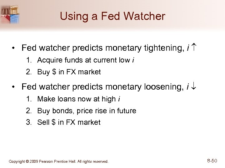 Using a Fed Watcher • Fed watcher predicts monetary tightening, i 1. Acquire funds