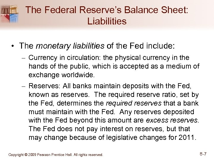 The Federal Reserve's Balance Sheet: Liabilities • The monetary liabilities of the Fed include: