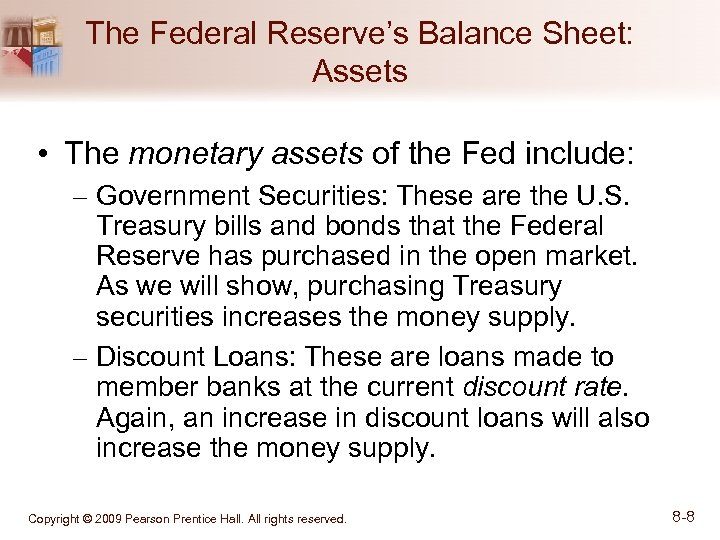 The Federal Reserve's Balance Sheet: Assets • The monetary assets of the Fed include:
