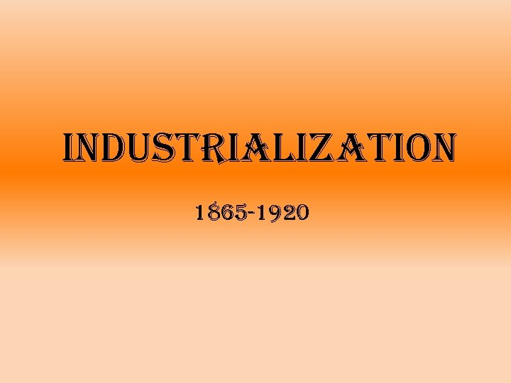 industrialization 1865 -1920