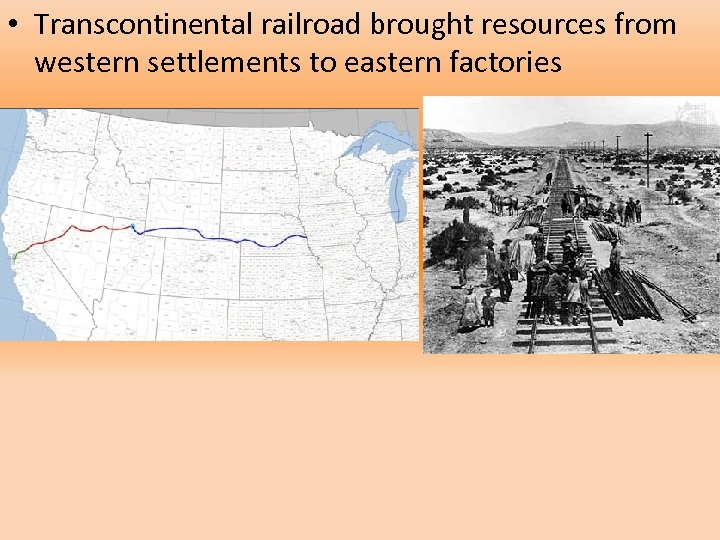 • Transcontinental railroad brought resources from western settlements to eastern factories
