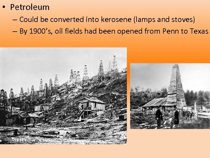 • Petroleum – Could be converted into kerosene (lamps and stoves) – By