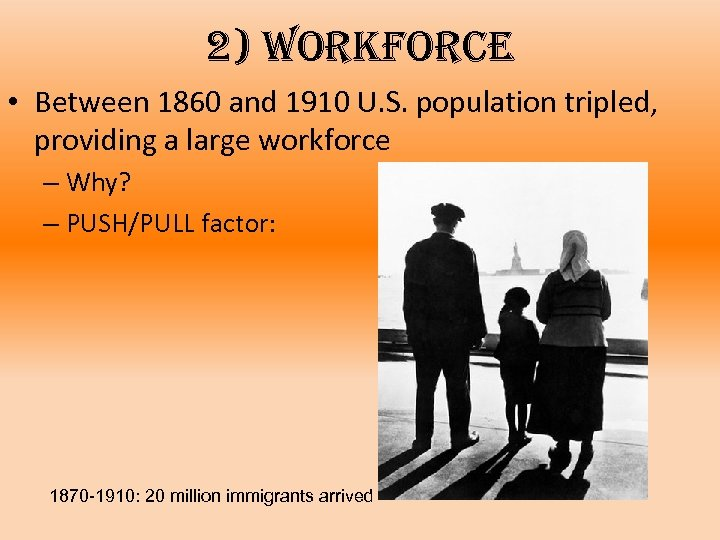 2) workforce • Between 1860 and 1910 U. S. population tripled, providing a large
