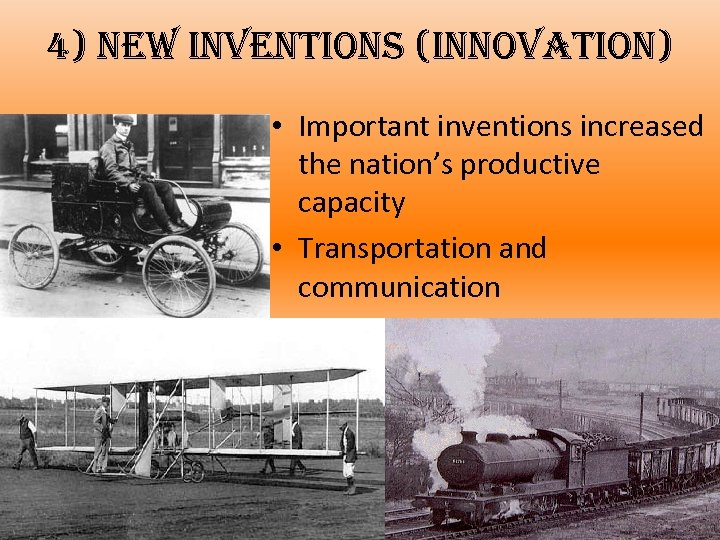 4) new inventions (innovation) • Important inventions increased the nation's productive capacity • Transportation