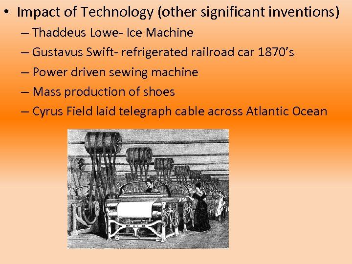 • Impact of Technology (other significant inventions) – Thaddeus Lowe- Ice Machine –