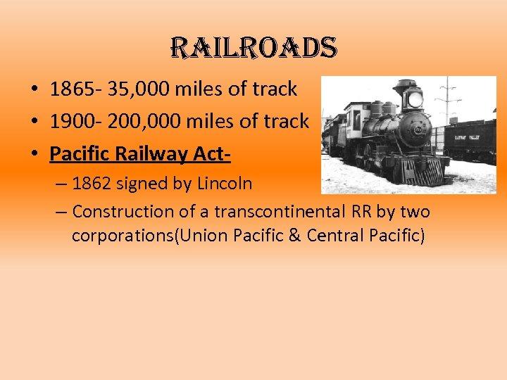 railroads • 1865 - 35, 000 miles of track • 1900 - 200, 000