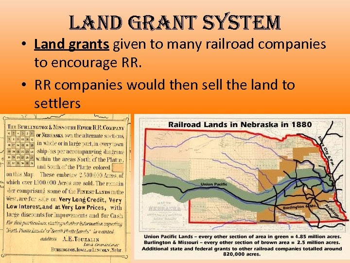 land grant system • Land grants given to many railroad companies to encourage RR.
