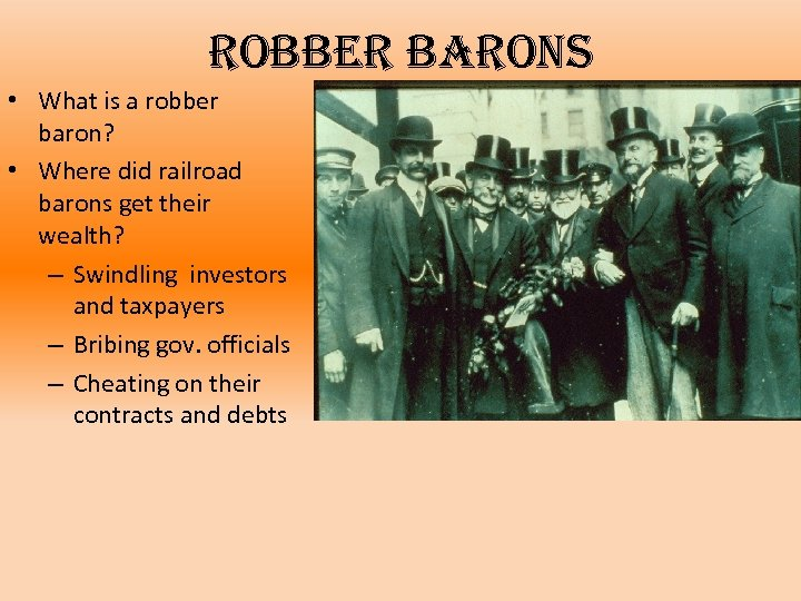 robber barons • What is a robber baron? • Where did railroad barons get