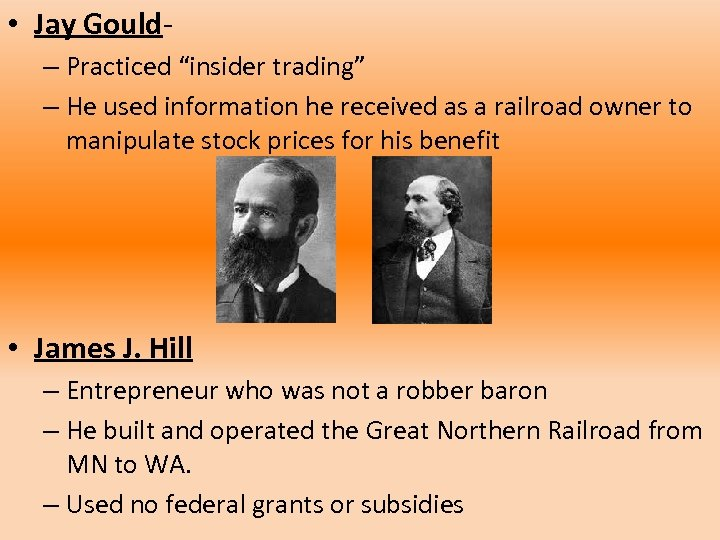 """• Jay Gould– Practiced """"insider trading"""" – He used information he received as"""