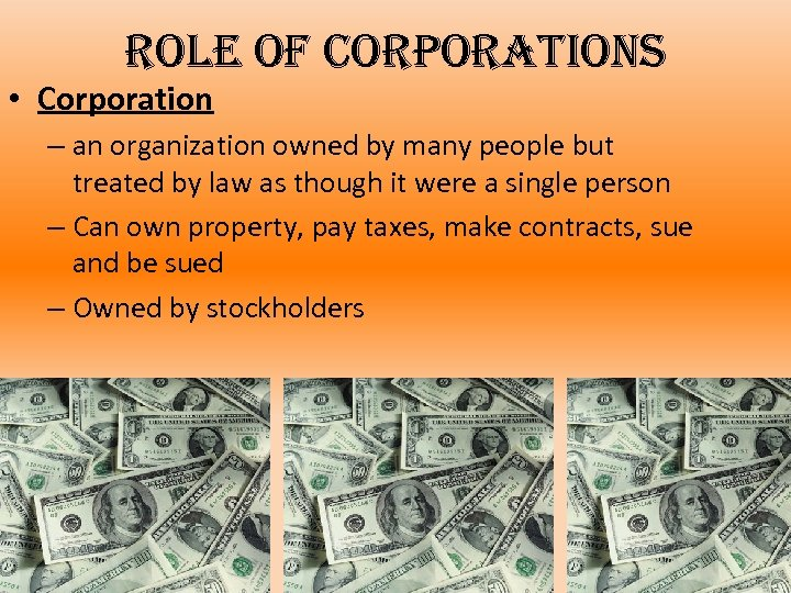 role of corporations • Corporation – an organization owned by many people but treated