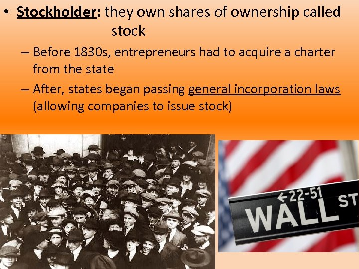 • Stockholder: they own shares of ownership called stock – Before 1830 s,