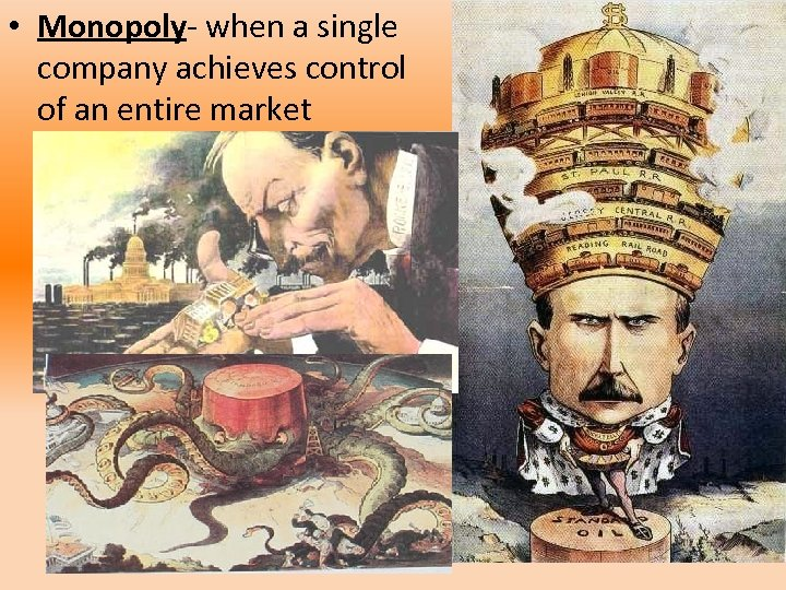 • Monopoly- when a single company achieves control of an entire market
