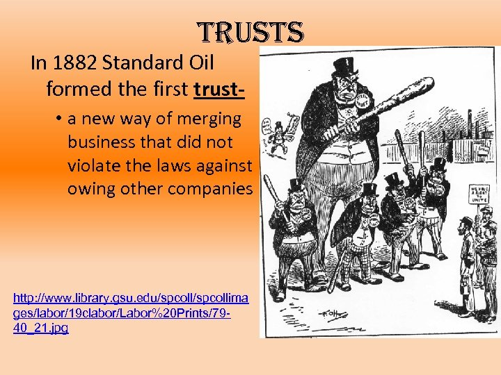 trusts In 1882 Standard Oil formed the first trust- • a new way of