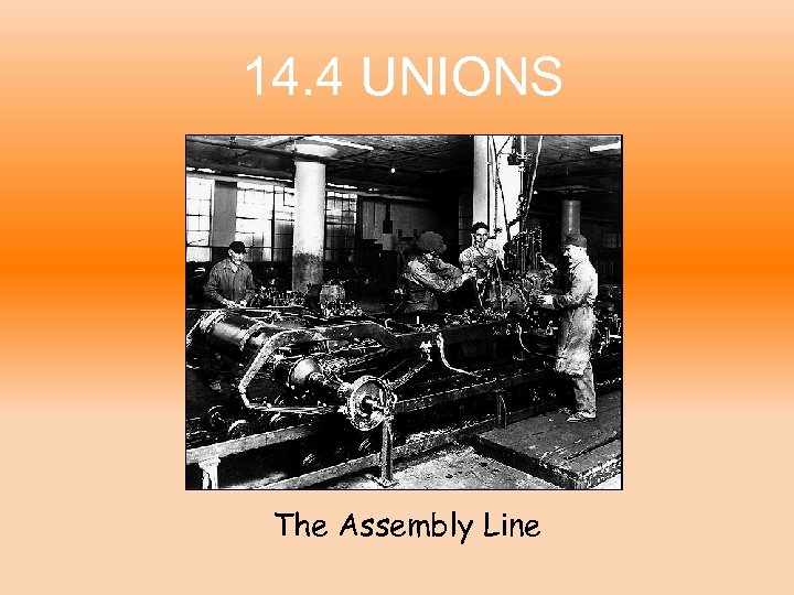 14. 4 UNIONS The Assembly Line