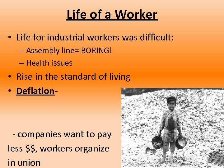 Life of a Worker • Life for industrial workers was difficult: – Assembly line=