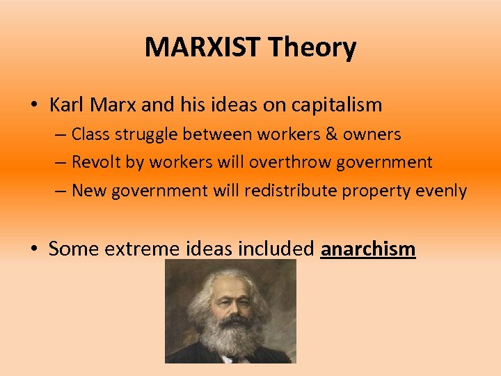 MARXIST Theory • Karl Marx and his ideas on capitalism – Class struggle between