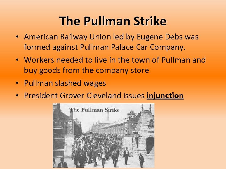 The Pullman Strike • American Railway Union led by Eugene Debs was formed against