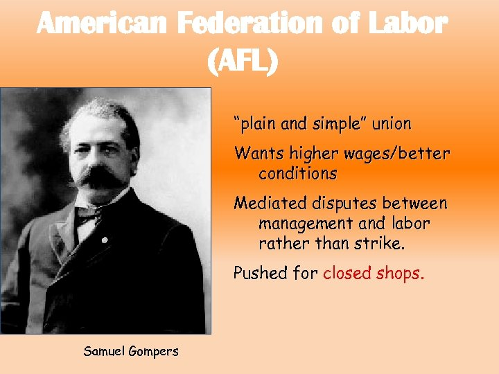 """American Federation of Labor (AFL) """"plain and simple"""" union Wants higher wages/better conditions Mediated"""