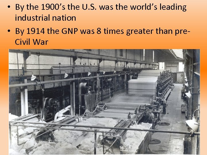 • By the 1900's the U. S. was the world's leading industrial nation