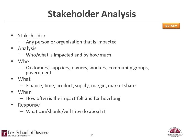 Stakeholder Analysis INDUSTRY • Stakeholder – Any person or organization that is impacted •