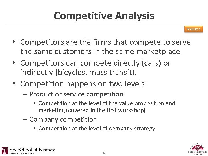 Competitive Analysis POSITION • Competitors are the firms that compete to serve the same
