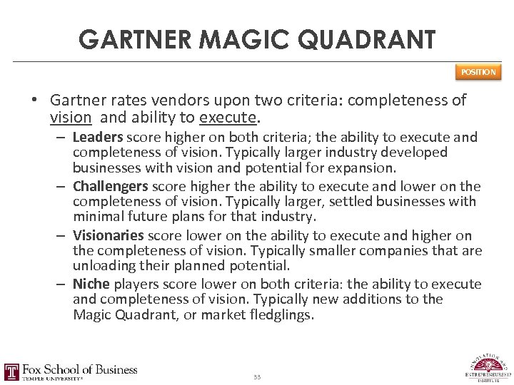 GARTNER MAGIC QUADRANT POSITION • Gartner rates vendors upon two criteria: completeness of vision
