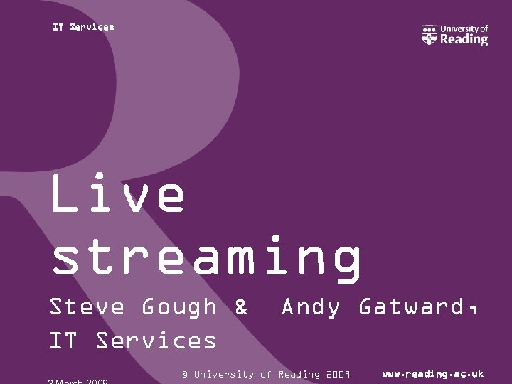 IT Services Live streaming Steve Gough & IT Services Andy Gatward, © University of
