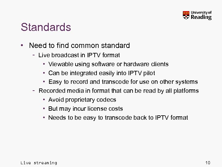 Standards • Need to find common standard – Live broadcast in IPTV format •