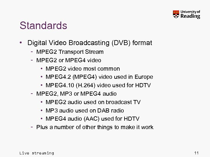 Standards • Digital Video Broadcasting (DVB) format – MPEG 2 Transport Stream – MPEG