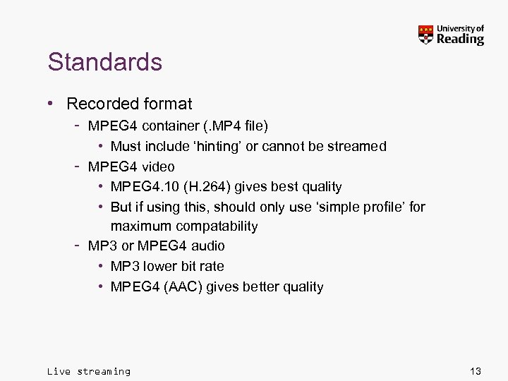 Standards • Recorded format – MPEG 4 container (. MP 4 file) • Must