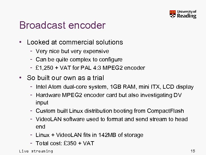Broadcast encoder • Looked at commercial solutions – Very nice but very expensive –