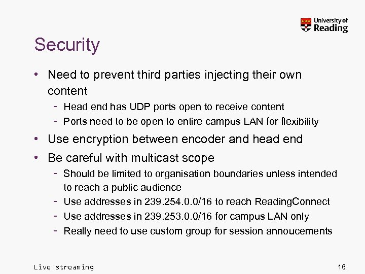 Security • Need to prevent third parties injecting their own content – Head end