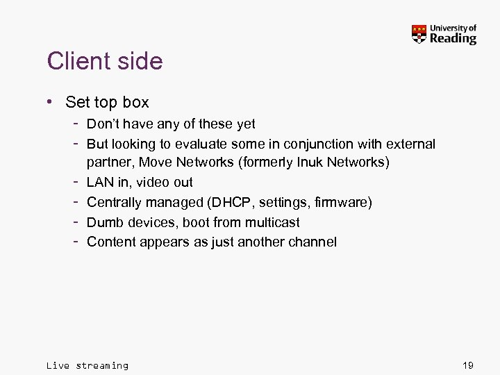 Client side • Set top box – Don't have any of these yet –