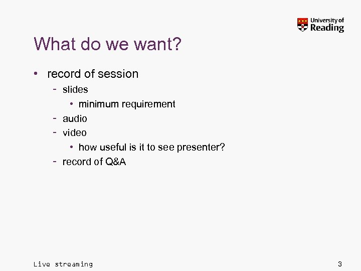What do we want? • record of session – slides • minimum requirement –