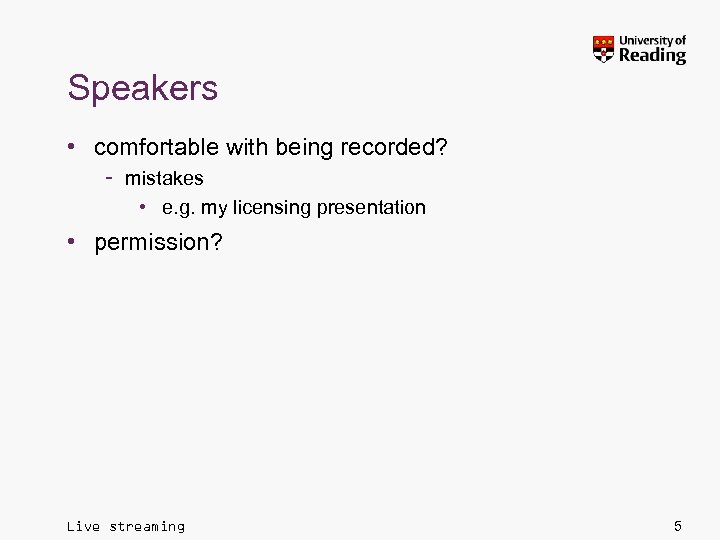 Speakers • comfortable with being recorded? – mistakes • e. g. my licensing presentation