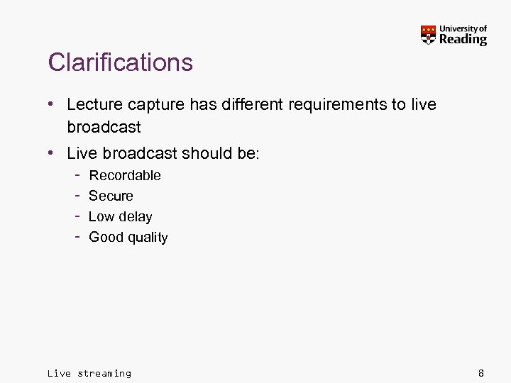 Clarifications • Lecture capture has different requirements to live broadcast • Live broadcast should