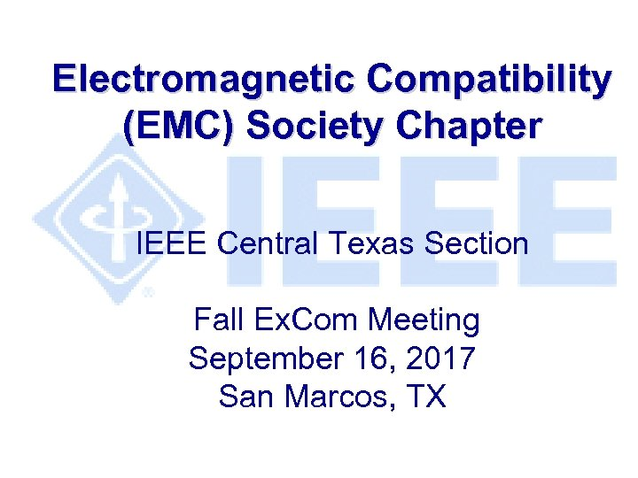 Electromagnetic Compatibility (EMC) Society Chapter IEEE Central Texas Section Fall Ex. Com Meeting September