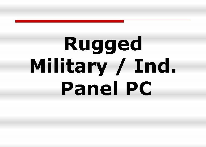 Rugged Military / Ind. Panel PC
