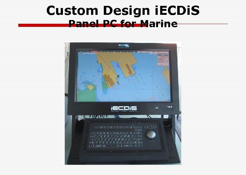 Custom Design i. ECDi. S Panel PC for Marine