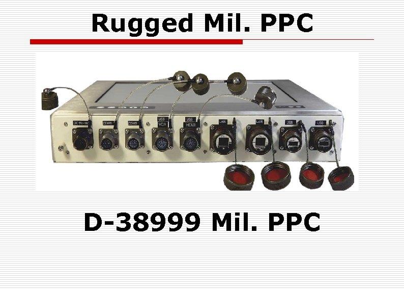 Rugged Mil. PPC D-38999 Mil. PPC