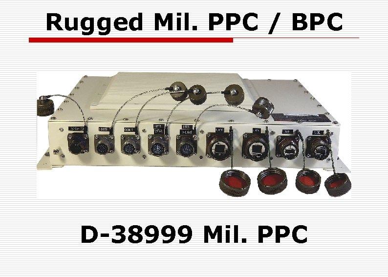 Rugged Mil. PPC / BPC D-38999 Mil. PPC