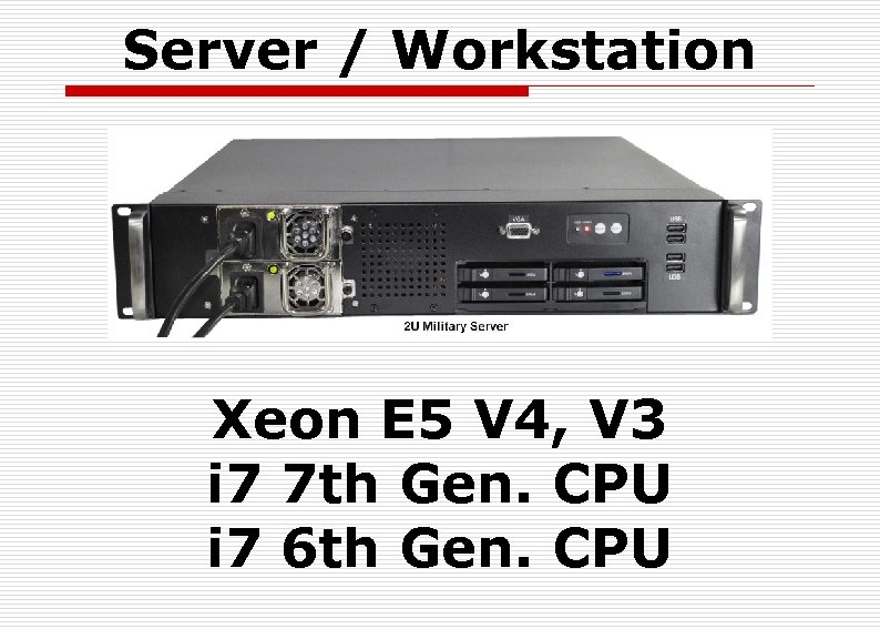 Server / Workstation Xeon E 5 V 4, V 3 i 7 7 th