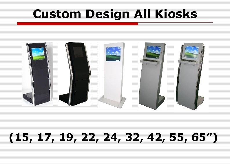 """Custom Design All Kiosks (15, 17, 19, 22, 24, 32, 42, 55, 65"""")"""
