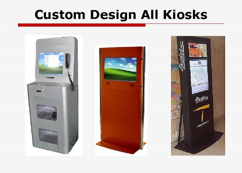 Custom Design All Kiosks